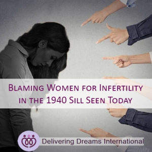 Blaming Women for Infertility in the 1940 Sill Seen Today
