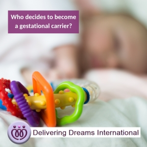 Who decides to become a gestational carrier?