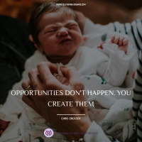 Opportunities don`t happen. You create them.